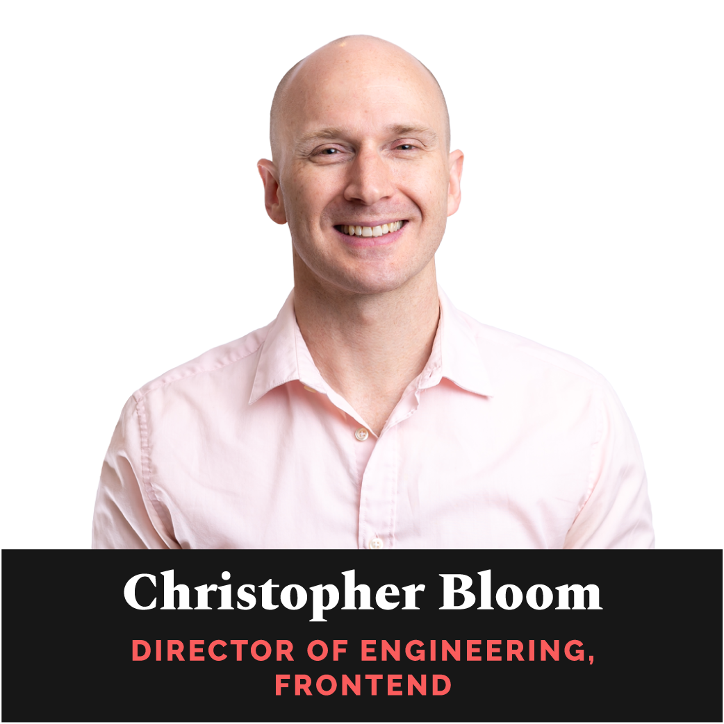 Christopher Bloom, Director of Engineering, Frontend